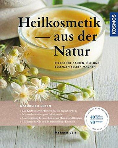 Heilkosmetik aus der Natur:...